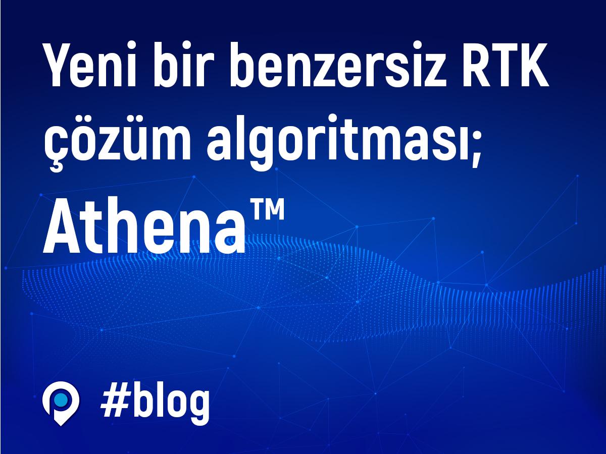 Yeni bir benzersiz RTK çözüm algoritması; Athena™