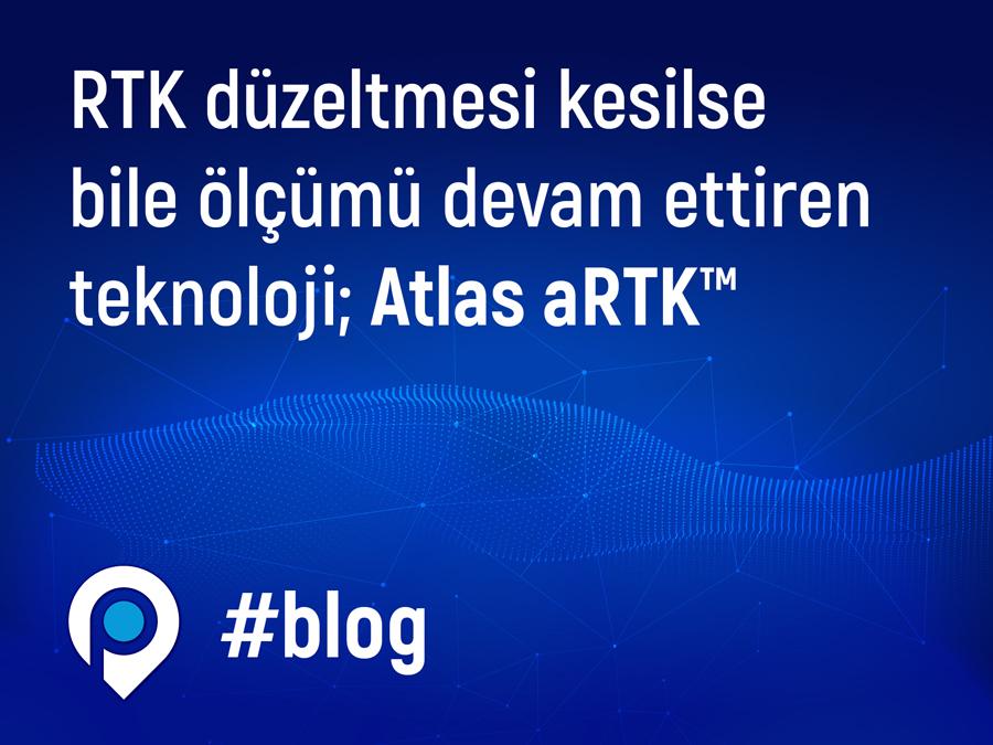 RTK düzeltmesi kesilse bile ölçümü devam ettiren teknoloji; Atlas aRTK™