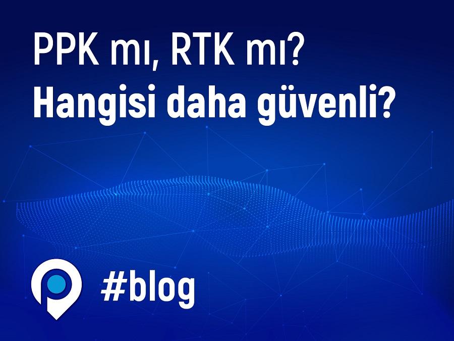 RTK mı, PPK mı? Hangisi daha güvenli?