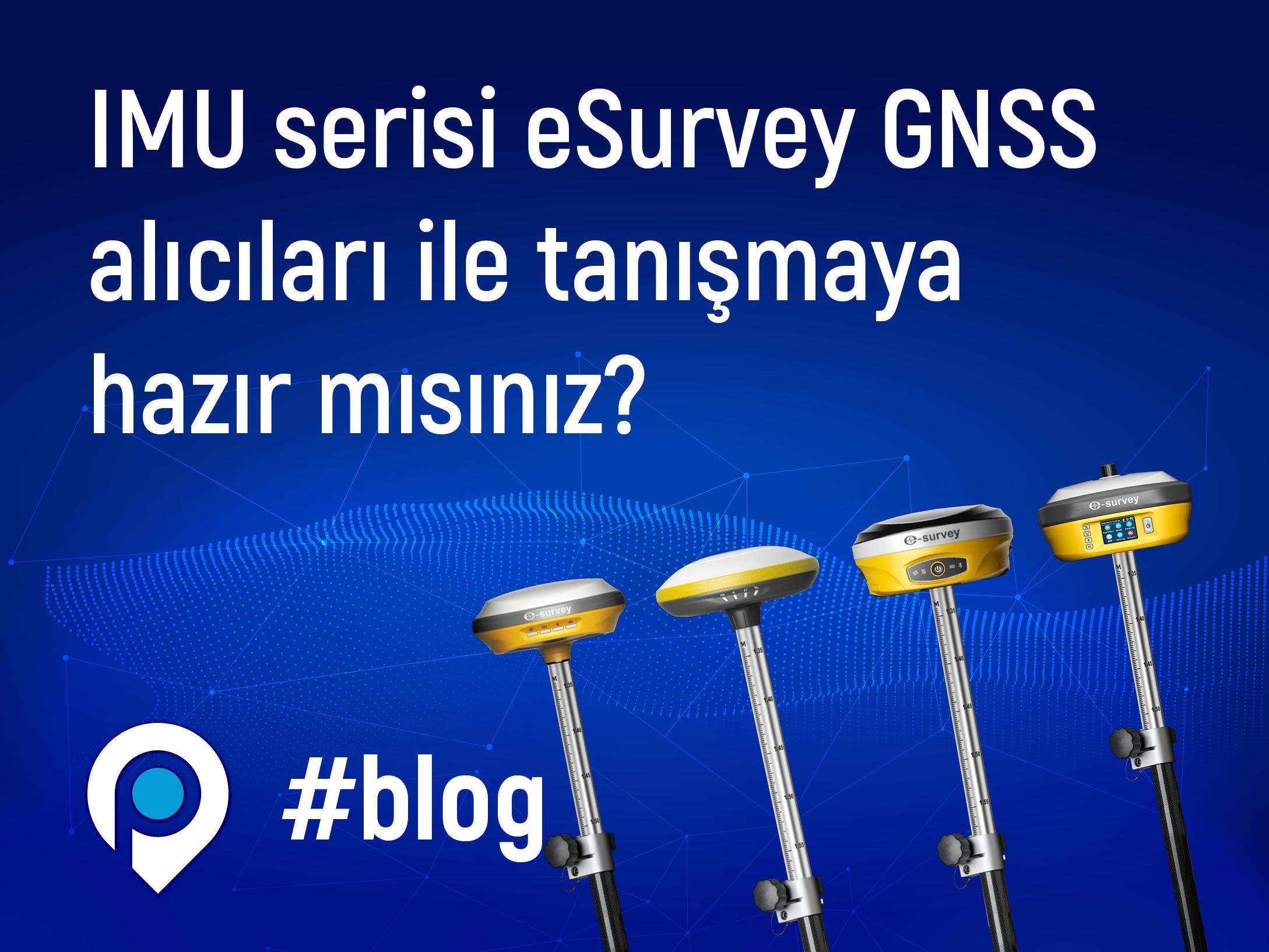 2021 Model, IMU Serisi GNSS Alıcıları ile Tanıştınız mı?